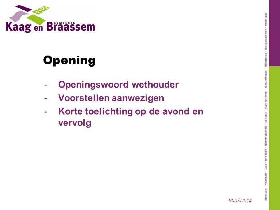 Opening -Openingswoord wethouder -Voorstellen aanwezigen -Korte toelichting op de avond en vervolg 16-07-2014