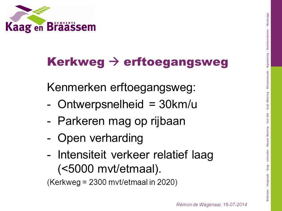 Kerkweg  erftoegangsweg Kenmerken erftoegangsweg: -Ontwerpsnelheid = 30km/u -Parkeren mag op rijbaan -Open verharding -Intensiteit verkeer relatief laag (<5000 mvt/etmaal).
