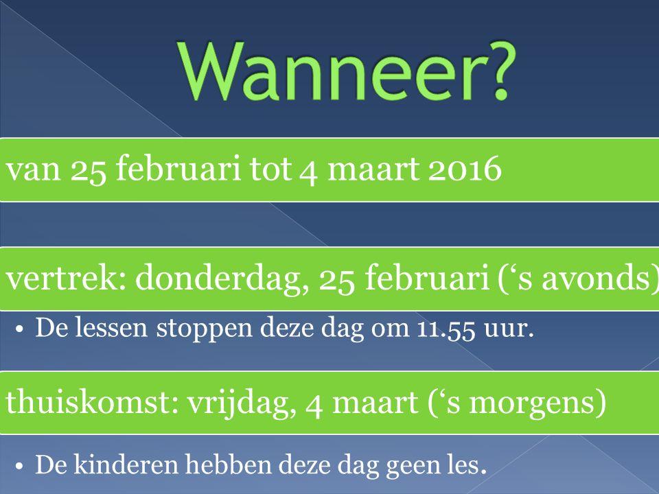 van 25 februari tot 4 maart 2016vertrek: donderdag, 25 februari ('s avonds) De lessen stoppen deze dag om 11.55 uur.