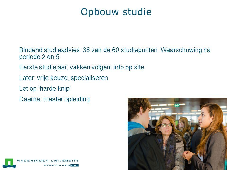 Opbouw studie  Bindend studieadvies: 36 van de 60 studiepunten. Waarschuwing na periode 2 en 5  Eerste studiejaar, vakken volgen: info op site  Lat