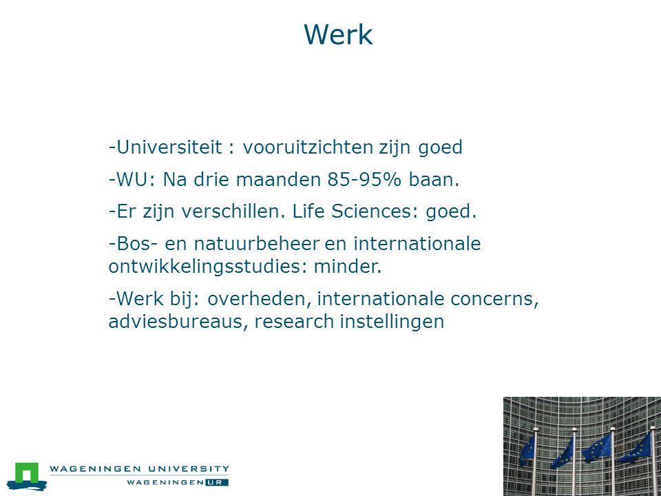 Werk ● -Universiteit : vooruitzichten zijn goed ● -WU: Na drie maanden 85-95% baan. ● -Er zijn verschillen. Life Sciences: goed. ● -Bos- en natuurbehe