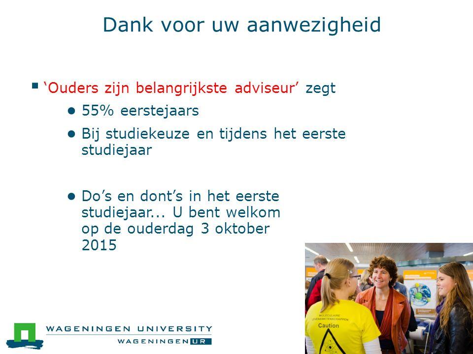 Dank voor uw aanwezigheid  'Ouders zijn belangrijkste adviseur' zegt ● 55% eerstejaars ● Bij studiekeuze en tijdens het eerste studiejaar ● Do's en d
