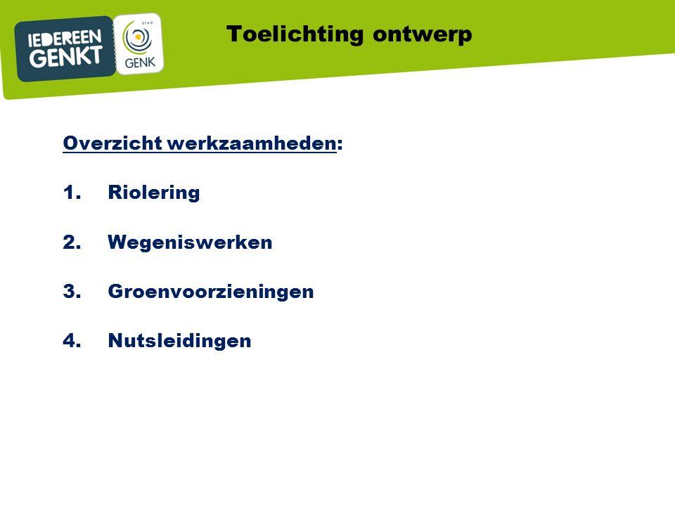 Toelichting ontwerp Overzicht werkzaamheden: 1.Riolering 2.Wegeniswerken 3.Groenvoorzieningen 4.Nutsleidingen