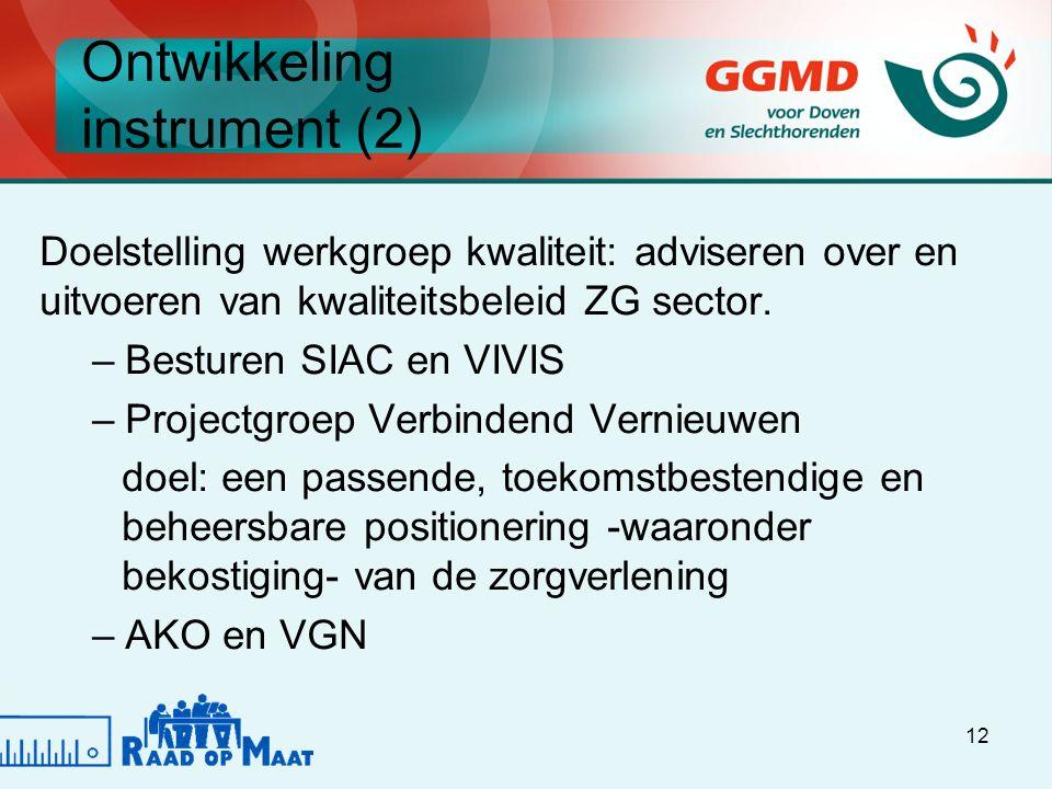 12 Ontwikkeling instrument (2) Doelstelling werkgroep kwaliteit: adviseren over en uitvoeren van kwaliteitsbeleid ZG sector.