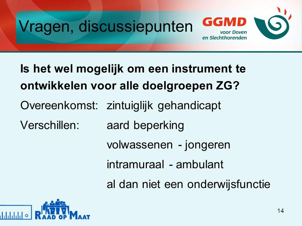 14 Is het wel mogelijk om een instrument te ontwikkelen voor alle doelgroepen ZG.