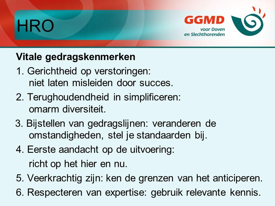 HRO Vitale gedragskenmerken 1. Gerichtheid op verstoringen: niet laten misleiden door succes.