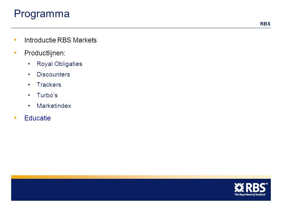 RBS Programma Introductie RBS Markets Productlijnen: Royal Obligaties Discounters Trackers Turbo's Marketindex Educatie