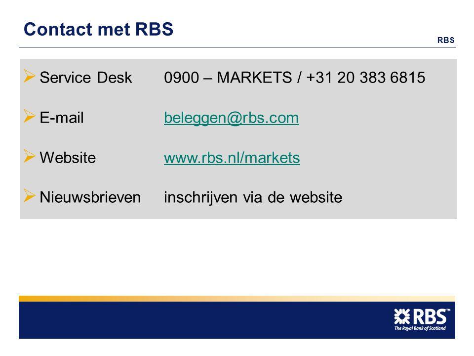 Contact met RBS  Service Desk0900 – MARKETS / +31 20 383 6815  E-mailbeleggen@rbs.combeleggen@rbs.com  Websitewww.rbs.nl/marketswww.rbs.nl/markets  Nieuwsbrieveninschrijven via de website