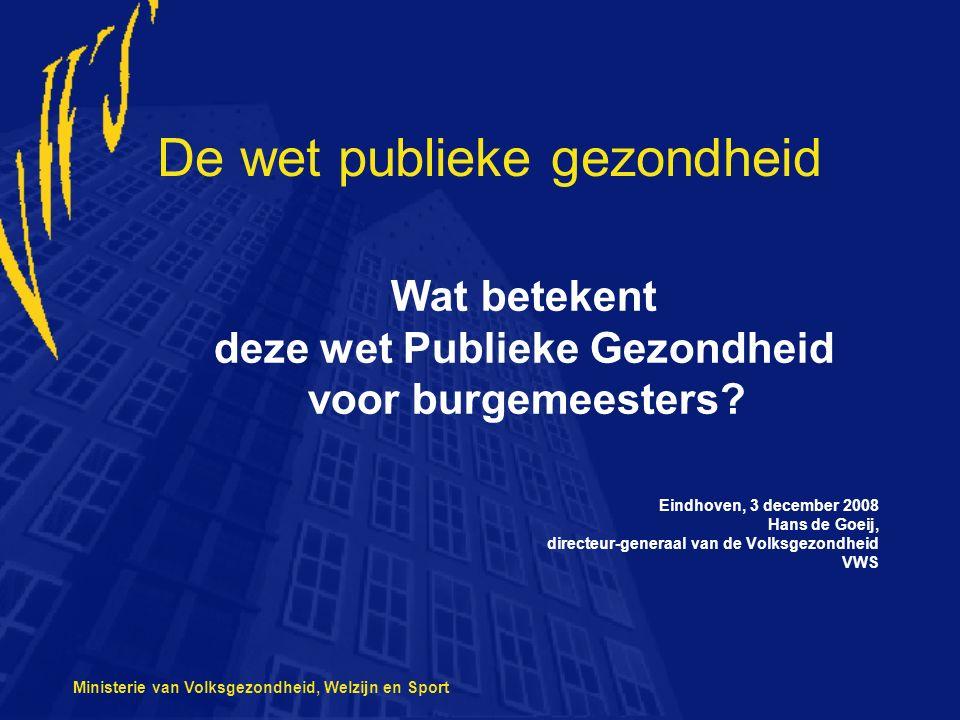 Ministerie van Volksgezondheid, Welzijn en Sport De wet publieke gezondheid Wat betekent deze wet Publieke Gezondheid voor burgemeesters.