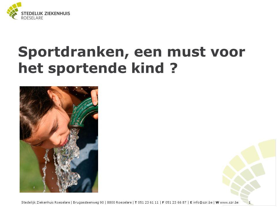 Stedelijk Ziekenhuis Roeselare | Brugsesteenweg 90 | 8800 Roeselare | T 051 23 61 11 | F 051 23 66 87 | E info@szr.be | W www.szr.be 1 Sportdranken, een must voor het sportende kind