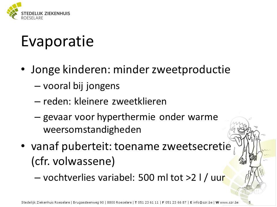 Stedelijk Ziekenhuis Roeselare | Brugsesteenweg 90 | 8800 Roeselare | T 051 23 61 11 | F 051 23 66 87 | E info@szr.be | W www.szr.be 5 Evaporatie Jonge kinderen: minder zweetproductie – vooral bij jongens – reden: kleinere zweetklieren – gevaar voor hyperthermie onder warme weersomstandigheden vanaf puberteit: toename zweetsecretie (cfr.