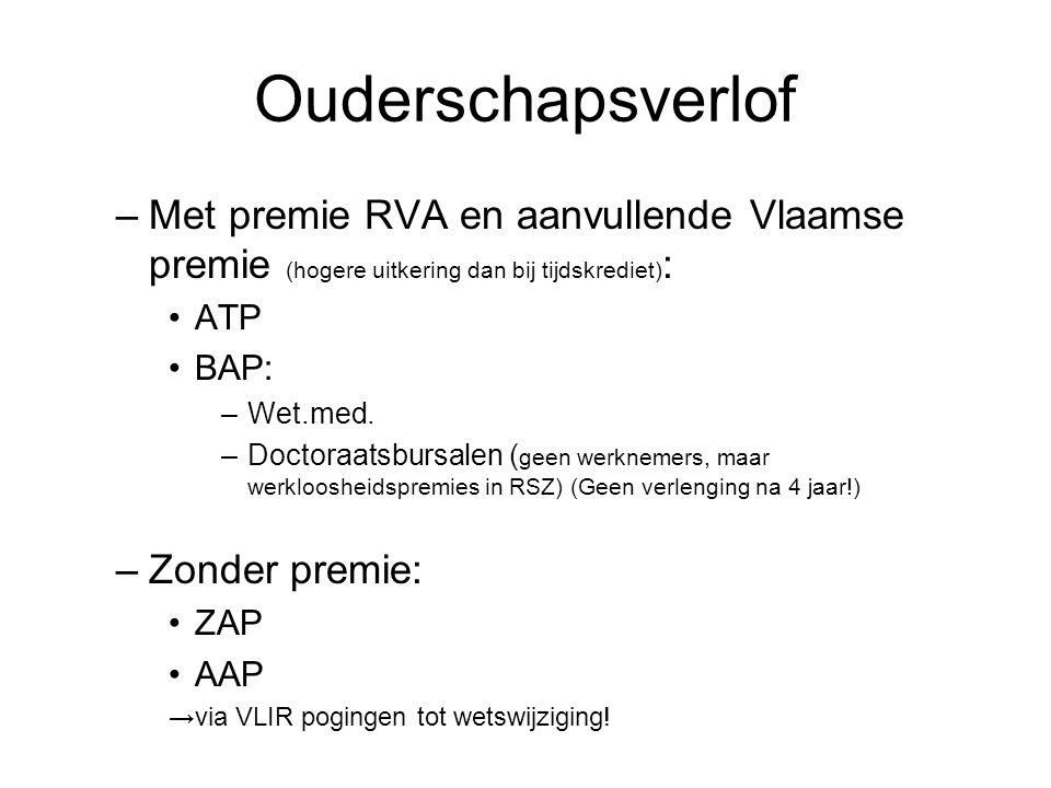 Ouderschapsverlof –Met premie RVA en aanvullende Vlaamse premie (hogere uitkering dan bij tijdskrediet) : ATP BAP: –Wet.med.