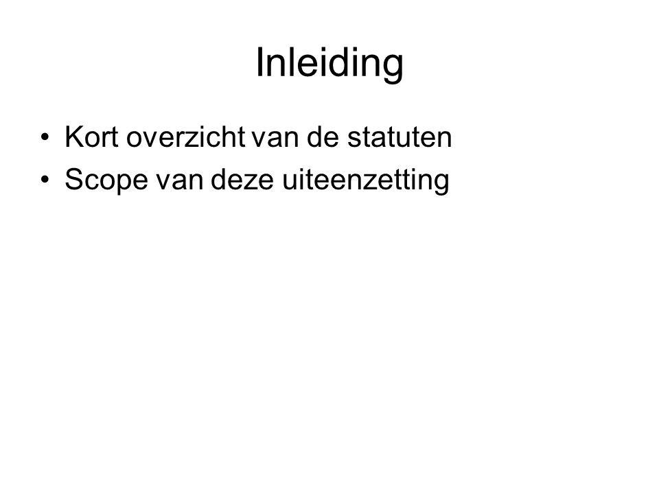 Inleiding Kort overzicht van de statuten Scope van deze uiteenzetting