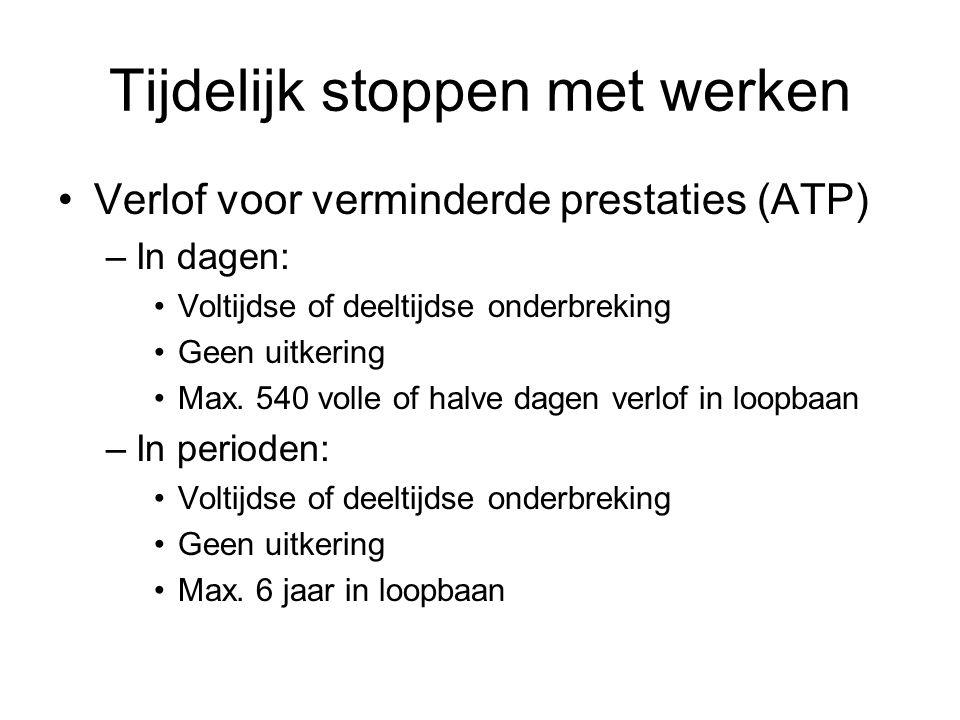 Tijdelijk stoppen met werken Verlof voor verminderde prestaties (ATP) –In dagen: Voltijdse of deeltijdse onderbreking Geen uitkering Max.