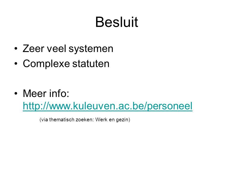 Besluit Zeer veel systemen Complexe statuten Meer info: http://www.kuleuven.ac.be/personeel http://www.kuleuven.ac.be/personeel (via thematisch zoeken: Werk en gezin)