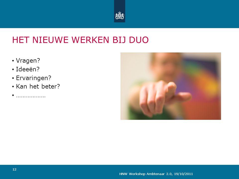 HNW Workshop Ambtenaar 2.0, 19/10/2011 12 HET NIEUWE WERKEN BIJ DUO Vragen.