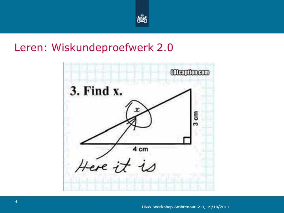 HNW Workshop Ambtenaar 2.0, 19/10/2011 4 Leren: Wiskundeproefwerk 2.0
