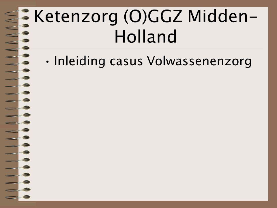 Ketenzorg (O)GGZ Midden- Holland Inleiding casus Volwassenenzorg