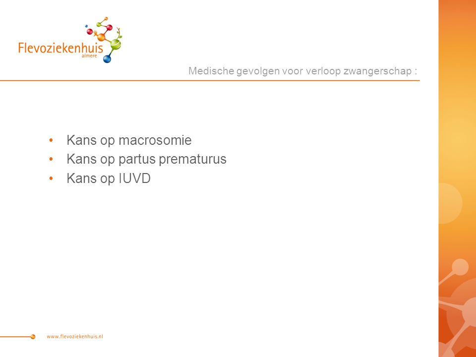 Kans op macrosomie Kans op partus prematurus Kans op IUVD Medische gevolgen voor verloop zwangerschap :