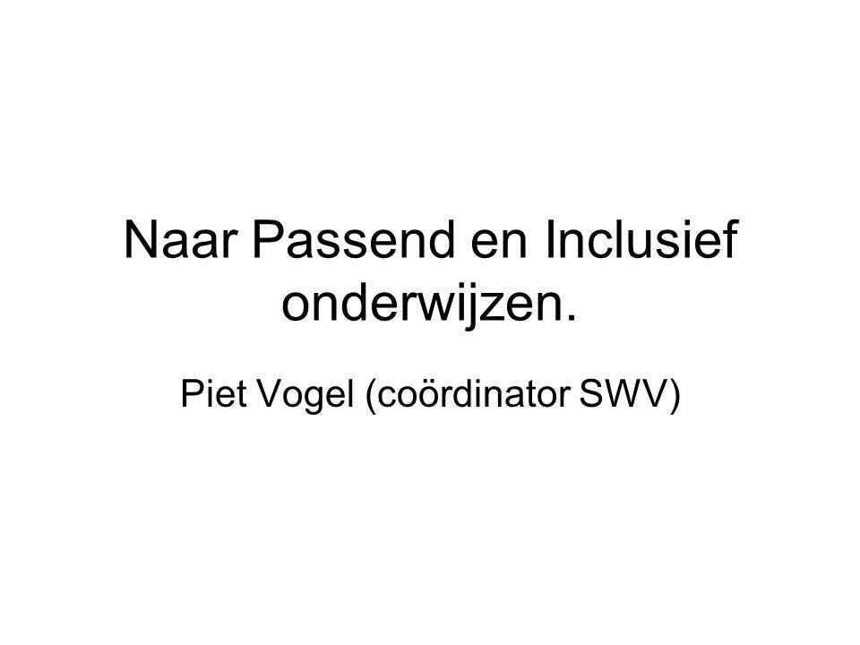 Naar Passend en Inclusief onderwijzen. Piet Vogel (coördinator SWV)