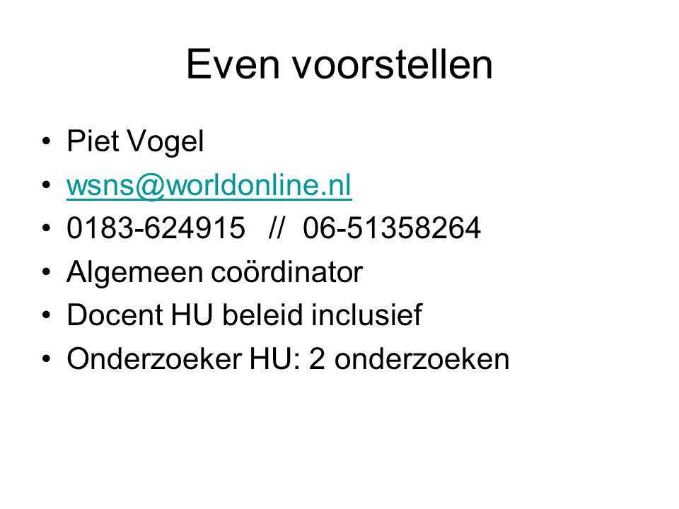Even voorstellen Piet Vogel wsns@worldonline.nl 0183-624915 // 06-51358264 Algemeen coördinator Docent HU beleid inclusief Onderzoeker HU: 2 onderzoek