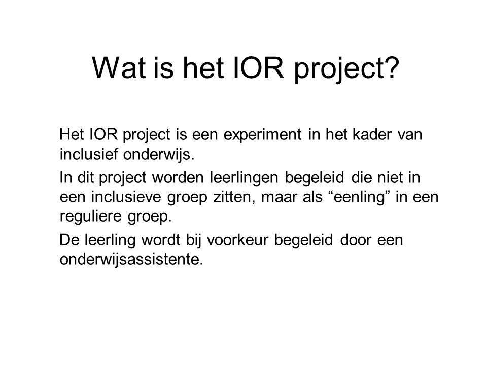 Wat is het IOR project? Het IOR project is een experiment in het kader van inclusief onderwijs. In dit project worden leerlingen begeleid die niet in