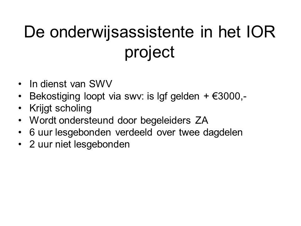 De onderwijsassistente in het IOR project In dienst van SWV Bekostiging loopt via swv: is lgf gelden + €3000,- Krijgt scholing Wordt ondersteund door