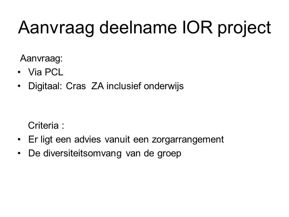 Aanvraag deelname IOR project Aanvraag: Via PCL Digitaal: Cras ZA inclusief onderwijs Criteria : Er ligt een advies vanuit een zorgarrangement De dive