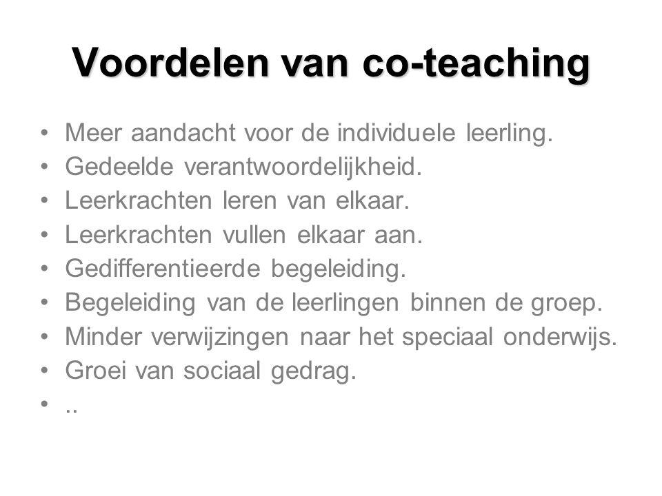 Voordelen van co-teaching Meer aandacht voor de individuele leerling. Gedeelde verantwoordelijkheid. Leerkrachten leren van elkaar. Leerkrachten vulle