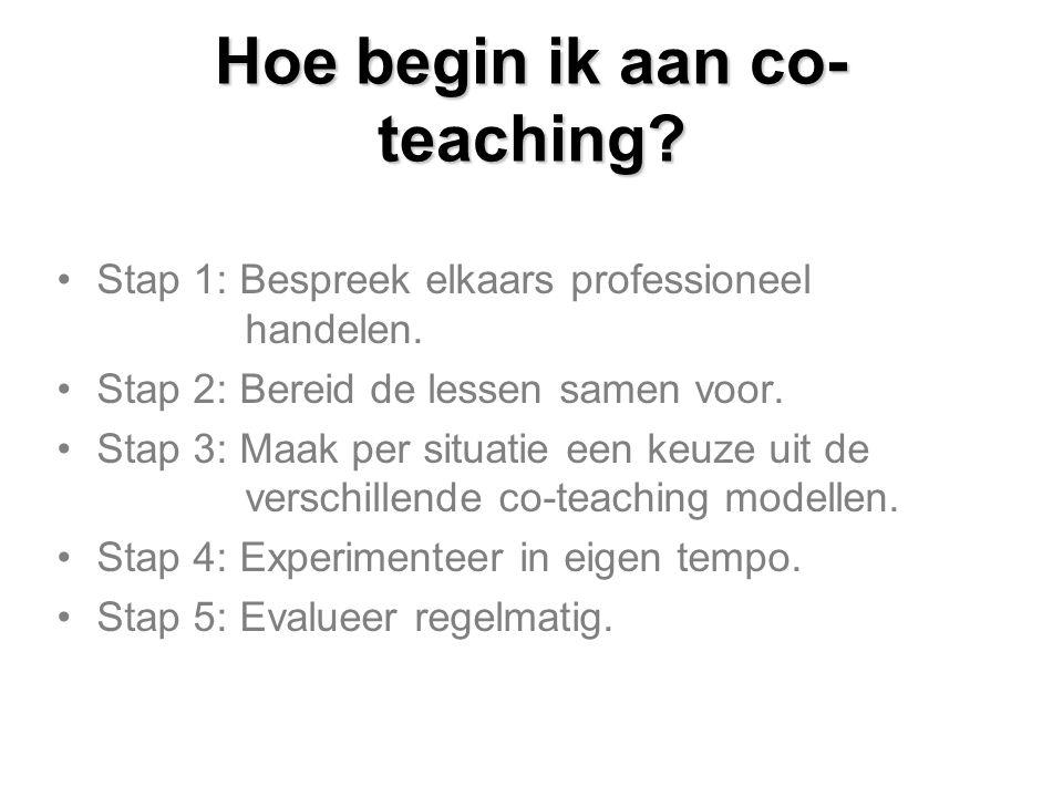 Hoe begin ik aan co- teaching? Stap 1: Bespreek elkaars professioneel handelen. Stap 2: Bereid de lessen samen voor. Stap 3: Maak per situatie een keu