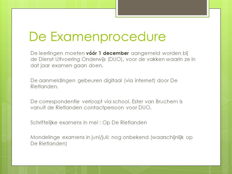 De Examenprocedure De leerlingen moeten vóór 1 december aangemeld worden bij de Dienst Uitvoering Onderwijs (DUO), voor de vakken waarin ze in dat jaar examen gaan doen.