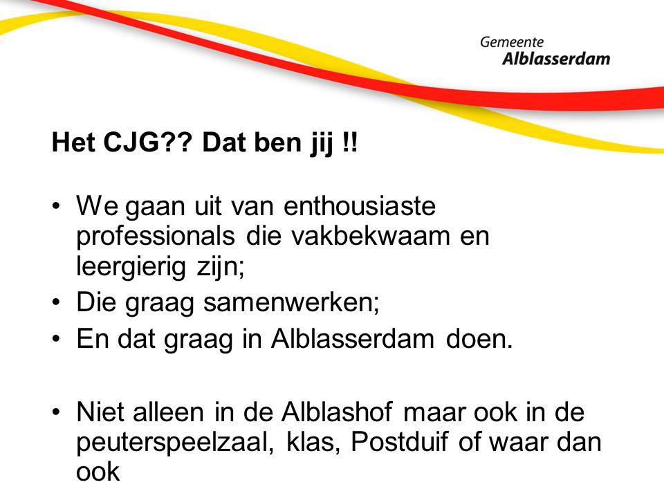 Het CJG?? Dat ben jij !! We gaan uit van enthousiaste professionals die vakbekwaam en leergierig zijn; Die graag samenwerken; En dat graag in Alblasse