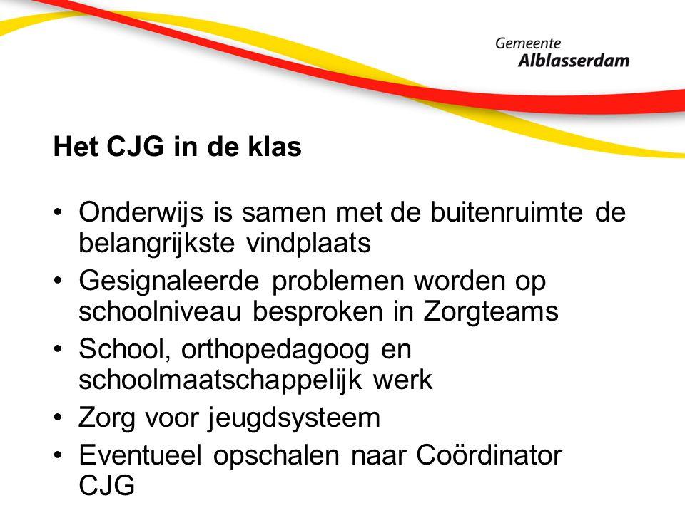 Het CJG in de klas Onderwijs is samen met de buitenruimte de belangrijkste vindplaats Gesignaleerde problemen worden op schoolniveau besproken in Zorg