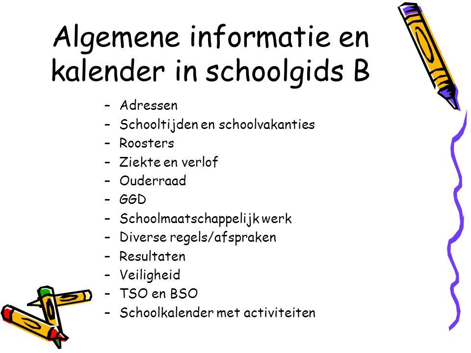 Algemene informatie en kalender in schoolgids B –Adressen –Schooltijden en schoolvakanties –Roosters –Ziekte en verlof –Ouderraad –GGD –Schoolmaatscha