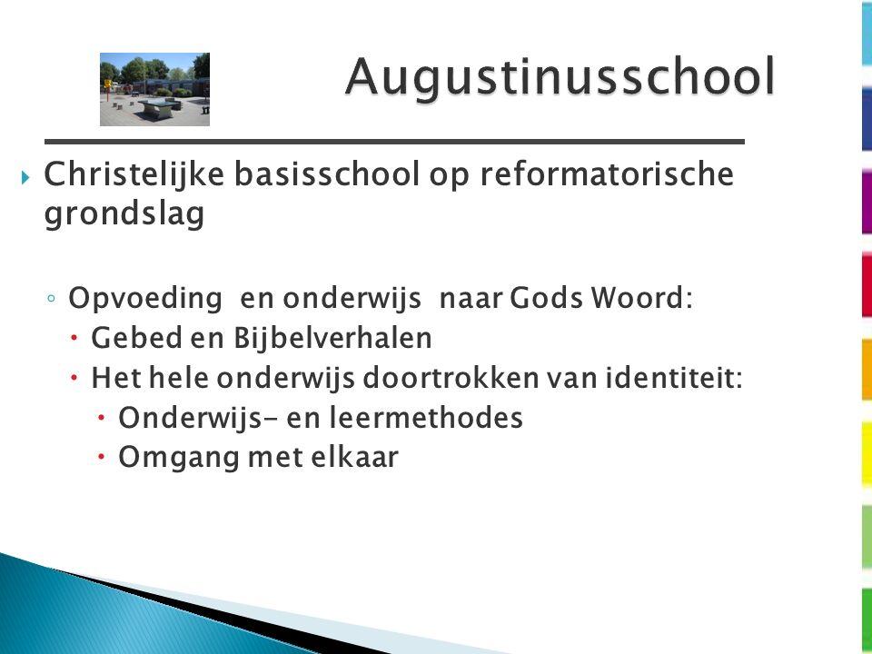 Augustinusschool  Christelijke basisschool op reformatorische grondslag ◦ Opvoeding en onderwijs naar Gods Woord:  Gebed en Bijbelverhalen  Het hel