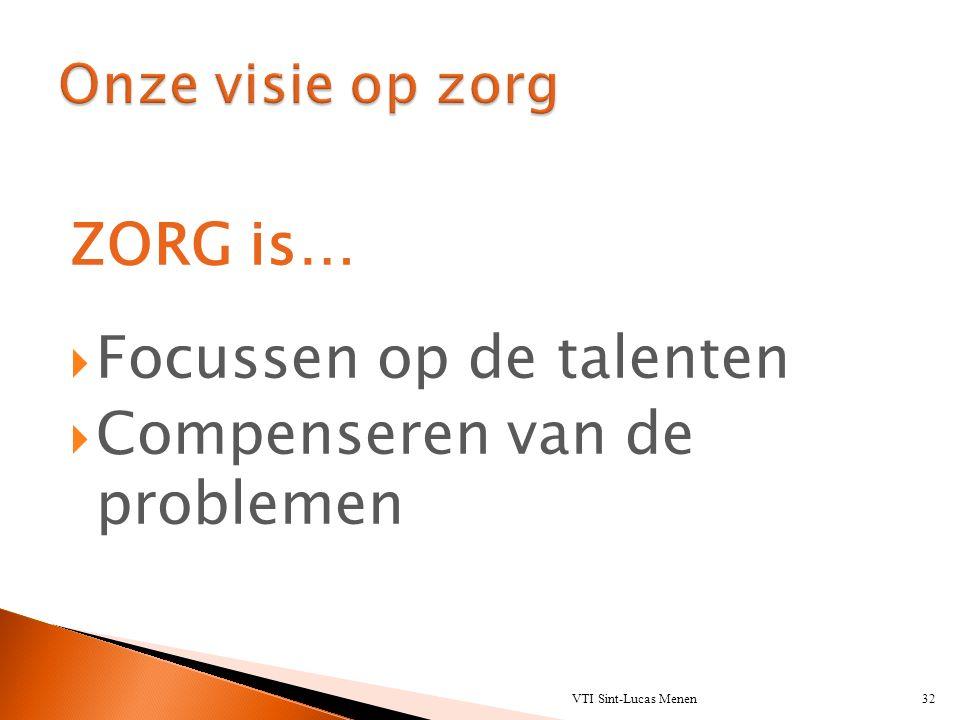 ZORG is…  Focussen op de talenten  Compenseren van de problemen VTI Sint-Lucas Menen32
