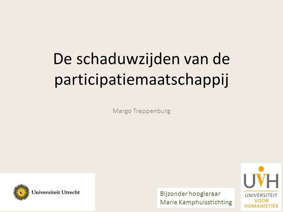 De schaduwzijden van de participatiemaatschappij Margo Trappenburg Bijzonder hoogleraar Marie Kamphuisstichting