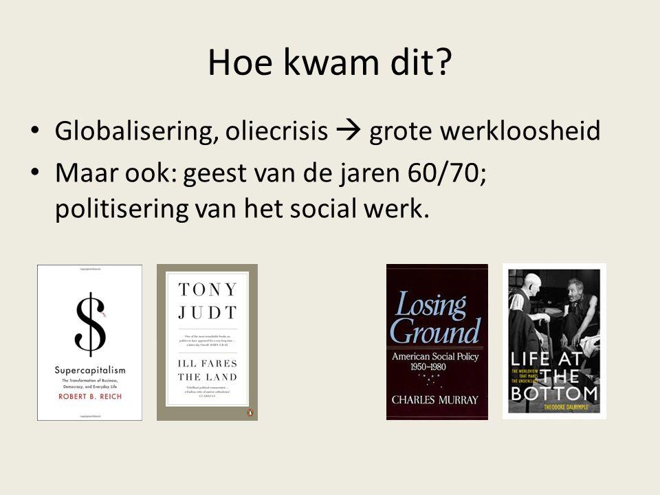 Hoe kwam dit? Globalisering, oliecrisis  grote werkloosheid Maar ook: geest van de jaren 60/70; politisering van het social werk.