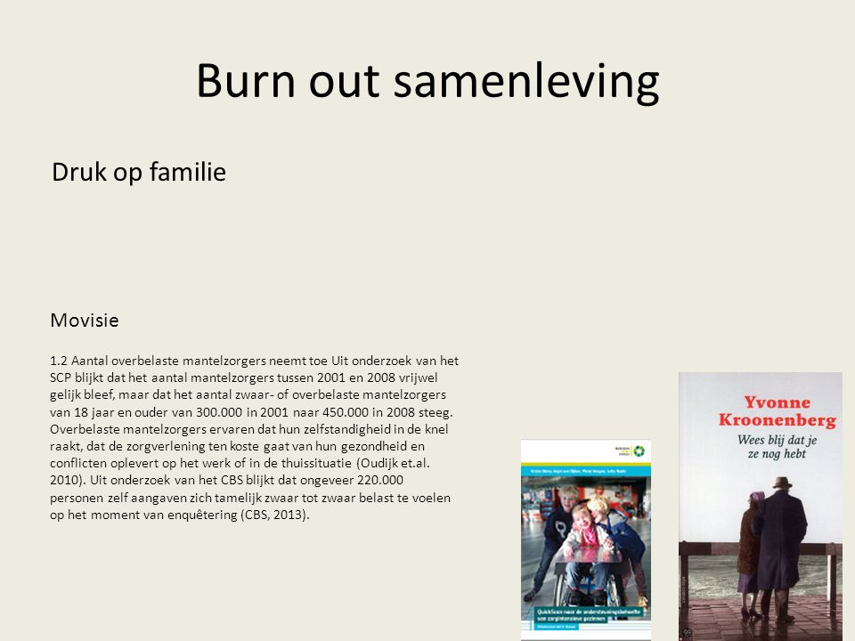 Burn out samenleving Druk op familie 1.2 Aantal overbelaste mantelzorgers neemt toe Uit onderzoek van het SCP blijkt dat het aantal mantelzorgers tuss