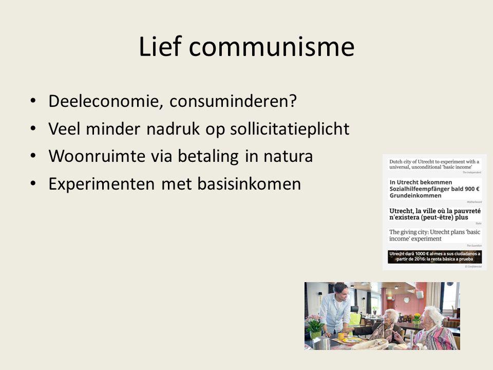 Deeleconomie, consuminderen? Veel minder nadruk op sollicitatieplicht Woonruimte via betaling in natura Experimenten met basisinkomen Lief communisme