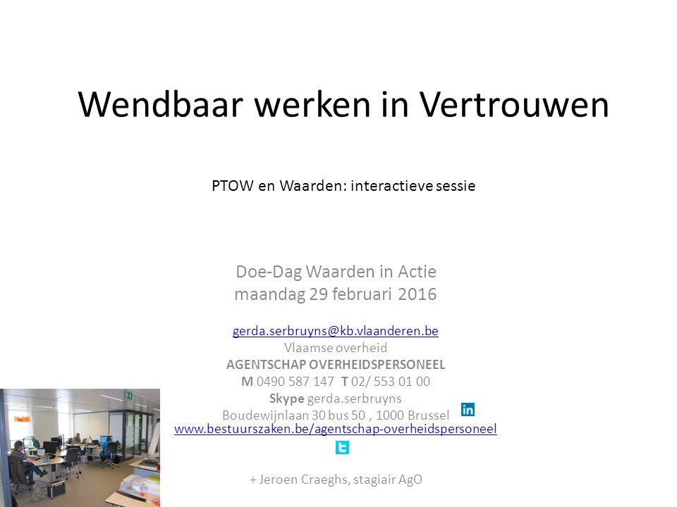 Wendbaar werken in Vertrouwen PTOW en Waarden: interactieve sessie Doe-Dag Waarden in Actie maandag 29 februari 2016 gerda.serbruyns@kb.vlaanderen.be