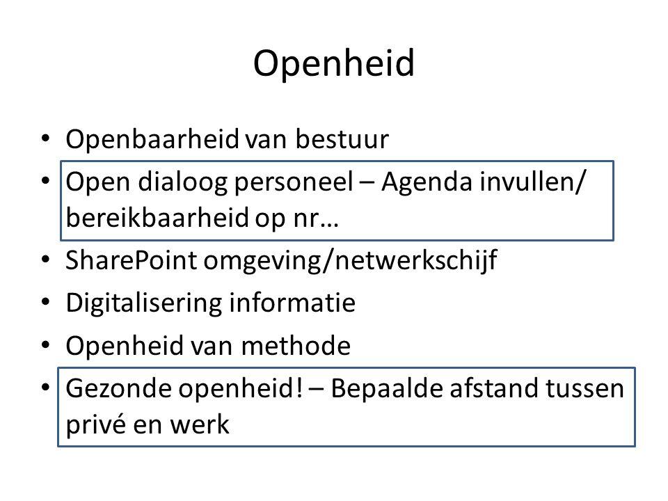 Openheid Openbaarheid van bestuur Open dialoog personeel – Agenda invullen/ bereikbaarheid op nr… SharePoint omgeving/netwerkschijf Digitalisering informatie Openheid van methode Gezonde openheid.