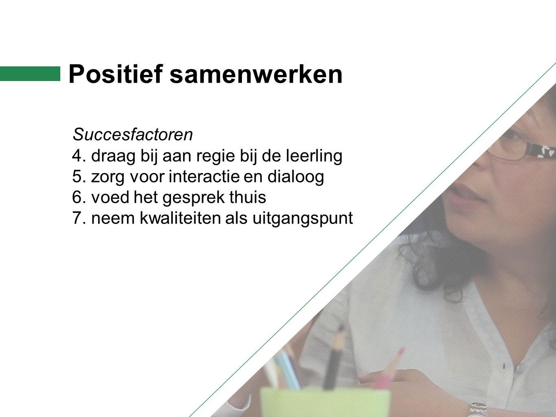 Positief samenwerken Succesfactoren 4. draag bij aan regie bij de leerling 5.