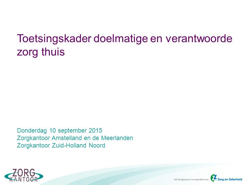 Toetsingskader doelmatige en verantwoorde zorg thuis Donderdag 10 september 2015 Zorgkantoor Amstelland en de Meerlanden Zorgkantoor Zuid-Holland Noord