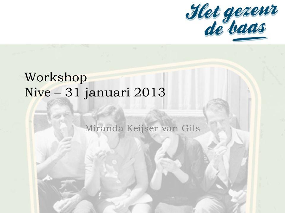 Workshop Nive – 31 januari 2013 Miranda Keijser-van Gils
