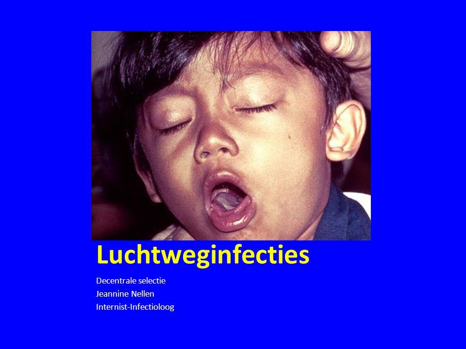 Luchtweginfecties Decentrale selectie Jeannine Nellen Internist-Infectioloog