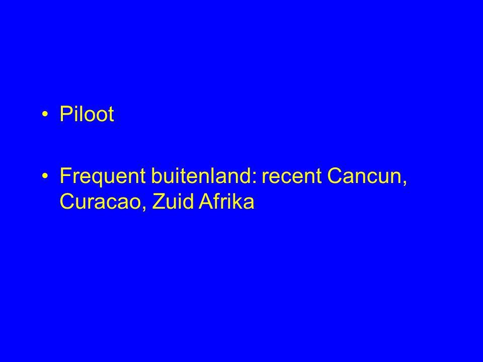 Piloot Frequent buitenland: recent Cancun, Curacao, Zuid Afrika