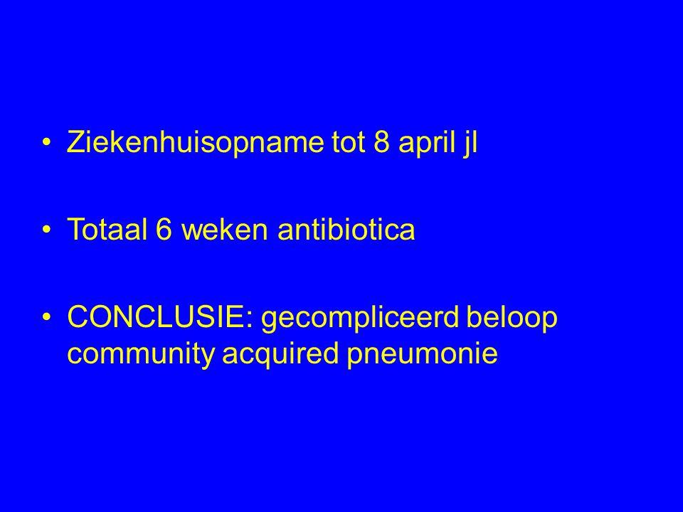 Ziekenhuisopname tot 8 april jl Totaal 6 weken antibiotica CONCLUSIE: gecompliceerd beloop community acquired pneumonie