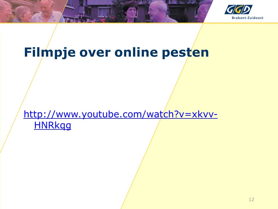 Filmpje over online pesten http://www.youtube.com/watch v=xkvv- HNRkqg 12