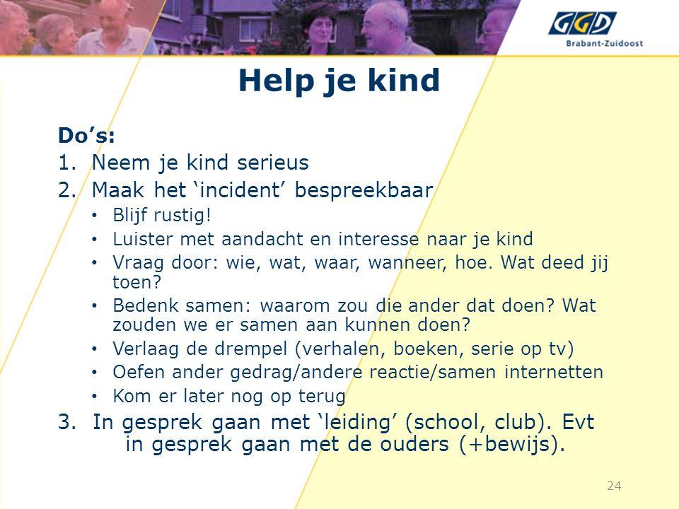 24 Help je kind Do's: 1.Neem je kind serieus 2.Maak het 'incident' bespreekbaar Blijf rustig.